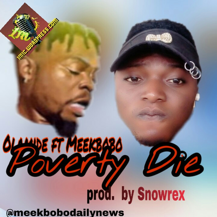 MEEKBOBO FT  OLAMIDE- POVERTY DIE prod  By Snowrex mp3 – 1mic