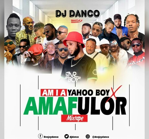 DJ DANCO– AM I A YAHOO BOY VS AMAFULOR MIXTAPE mp3 – 1mic